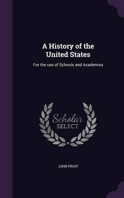 A History of the United States; For the Use of Schools and Academies