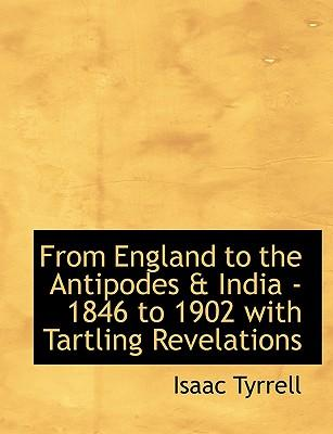 From England to the Antipodes & India - 1846 to 1902 with Tartling Revelations