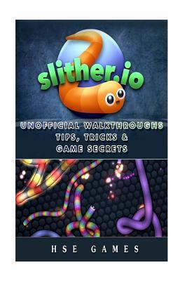 Slither.io Unofficial Walkthroughs Tips, Tricks & Game Secrets