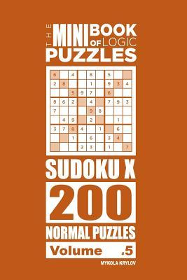 The Mini Book of Logic Puzzles - Sudoku X 200 Normal (Volume 5)