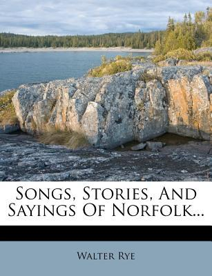 Songs, Stories, and Sayings of Norfolk...