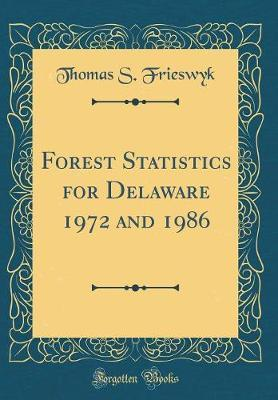 Forest Statistics for Delaware 1972 and 1986 (Classic Reprint)