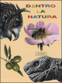 Dentro la natura: L'apeIl gufoIl ragnoLa tartarugaIl girasoleil maisL'olivoLa guercia