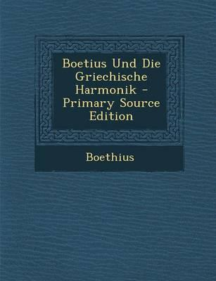 Boetius Und Die Griechische Harmonik - Primary Source Edition
