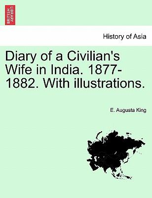 Diary of a Civilian's Wife in India. 1877-1882. With illustrations