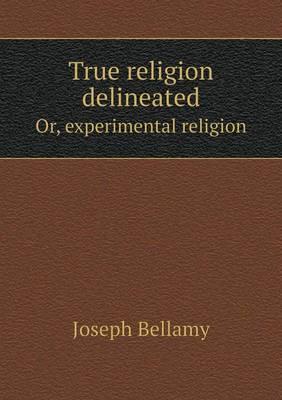 True Religion Delineated Or, Experimental Religion