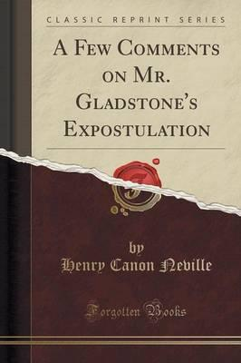 A Few Comments on Mr. Gladstone's Expostulation (Classic Reprint)