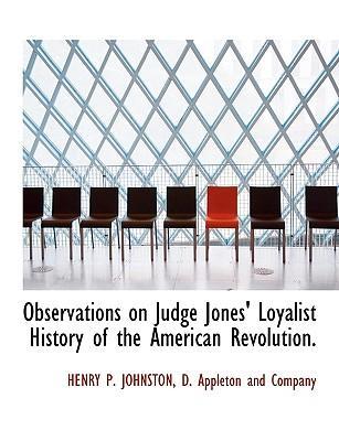 Observations on Judge Jones' Loyalist History of the America