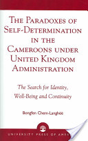The Paradoxes of Self-Determination in the Cameroons Under United Kingdom Administration
