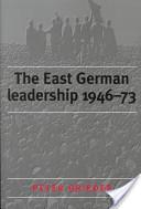 The East German Leadership, 1946-73