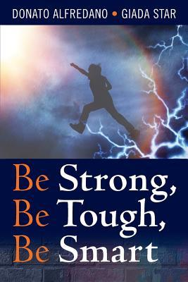 Be Strong, Be Tough, Be Smart
