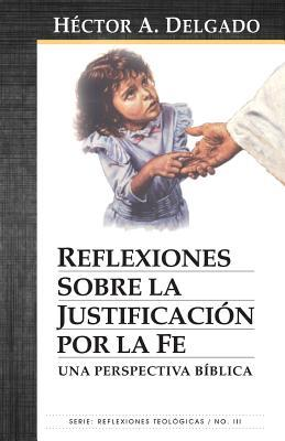 Reflexiones sobre la justificación por la fe/ Reflections on justification by faith