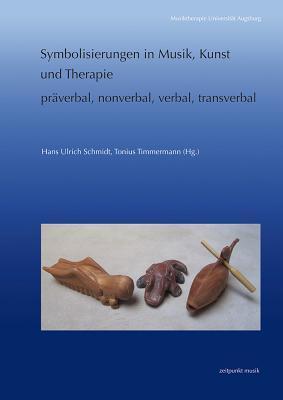 Symbolisierungen in Musik, Kunst Und Therapie - Praverbal, Nonverbal, Verbal, Transverbal