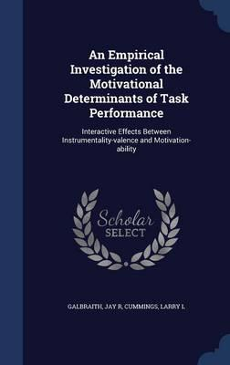 An Empirical Investigation of the Motivational Determinants of Task Performance