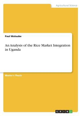 An Analysis of the Rice Market Integration in Uganda