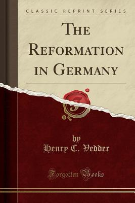 The Reformation in Germany (Classic Reprint)