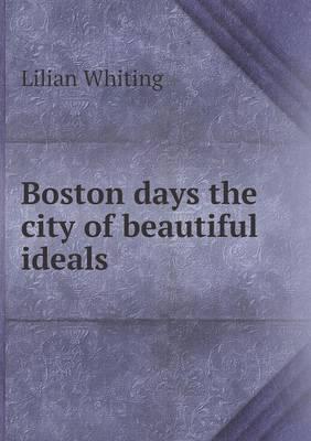 Boston Days the City...