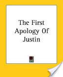 The First Apology of Justin
