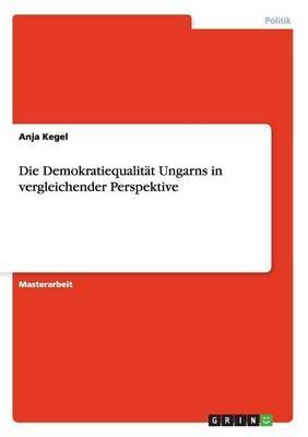 Die Demokratiequalität Ungarns in vergleichender Perspektive