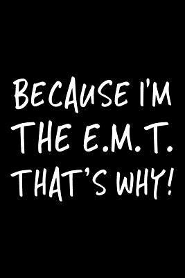 Because I'm The E.M.T. That's Why!