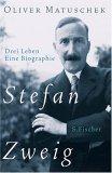 Stefan Zweig. Drei Leben - Eine Biographie