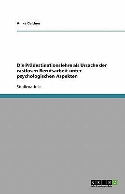 Die Prädestinationslehre als Ursache der rastlosen Berufsarbeit unter psychologischen Aspekten