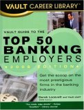 Vault Guide to the Top 50 Banking Employers, 2008 Edition