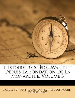 Histoire de Suede, Avant Et Depuis La Fondation de La Monarchie, Volume 3