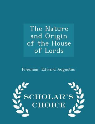 The Nature and Origin of the House of Lords - Scholar's Choice Edition