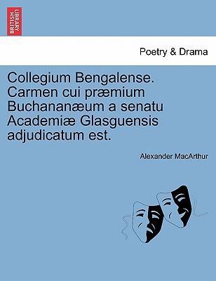 Collegium Bengalense. Carmen Cui PR Mium Buchanan Um a Senatu Academi Glasguensis Adjudicatum Est