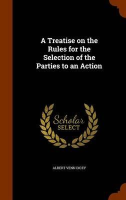 A Treatise on the Rules for the Selection of the Parties to an Action