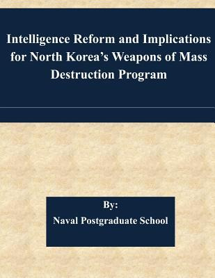 Intelligence Reform and Implications for North Korea's Weapons of Mass Destruction Program