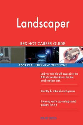 Landscaper RED-HOT Career Guide; 2562 REAL Interview Questions