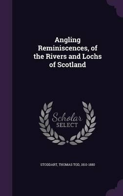 Angling Reminiscences, of the Rivers and Lochs of Scotland