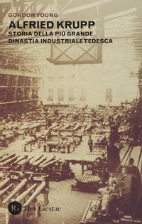 Alfried Krupp. Storia della più grande dinastia industriale tedesca