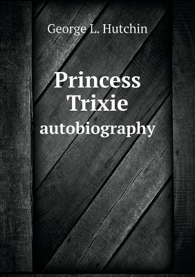 Princess Trixie Autobiography