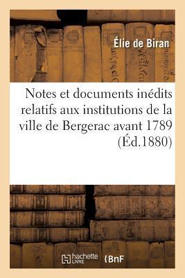 Notes et Documents Inédits Relatifs aux Institutions de la Ville de Bergerac Avant 1789