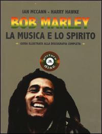 Bob Marley. La musica e lo spirito. Guida illustrata alla discografia completa
