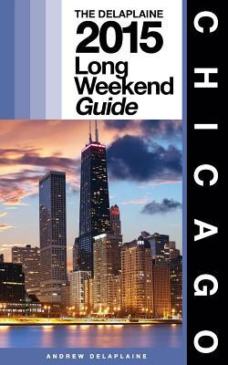 The Delaplaine 2015 Long Weekend Guide Chicago