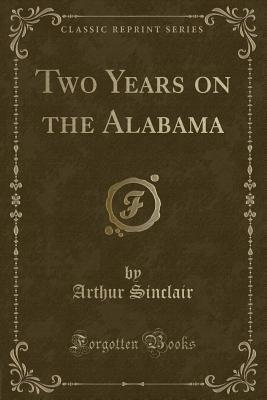 Two Years on the Alabama (Classic Reprint)