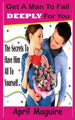Get a Man to Fall Deeply for You