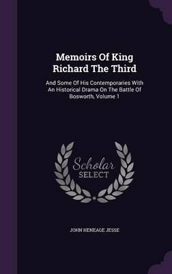 Memoirs of King Richard the Third and Some of His Contemporaries