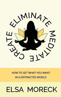Eliminate Meditate Create