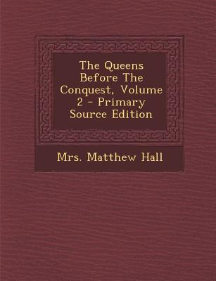 The Queens Before the Conquest, Volume 2 - Primary Source Edition