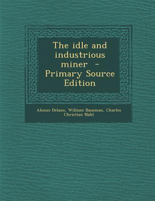 The Idle and Industrious Miner - Primary Source Edition