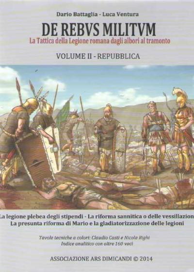 De rebus militum: la tattica della legione romana dagli albori al tramonto - Vol.2