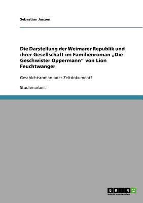 Die Darstellung der Weimarer Republik und ihrer Gesellschaft im Familienroman Die Geschwister Oppermann von Lion Feuchtwanger
