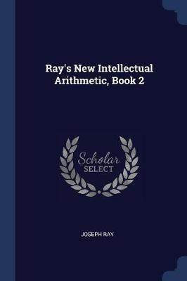 Ray's New Intellectual Arithmetic, Book 2