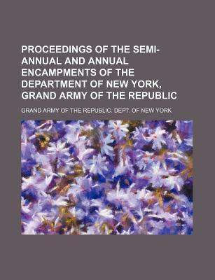 Proceedings of the Semi-Annual and Annual Encampments of the Department of New York, Grand Army of the Republic
