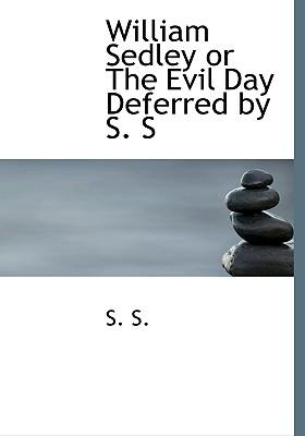 William Sedley or the Evil Day Deferred by S. S